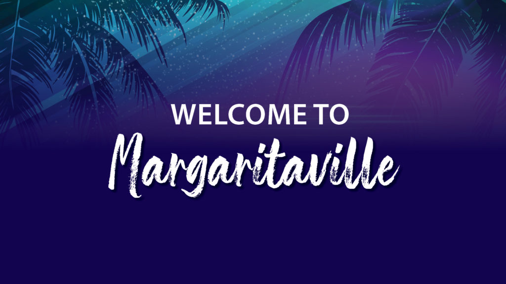 Welcome to Margaritaville! – Part 1